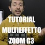 Tutorial Multieffetto Zoom G3